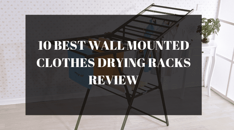 Top 10 Best Wall Mounted Clothes Drying Rack 2020 - Expert Review & Guide